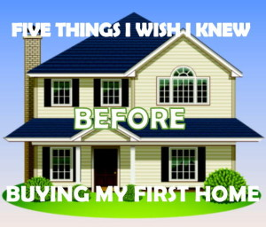 5 Things I Wish I Knew Before I Bought My First House